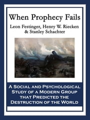 When Prophecy Fails - A Social and Psychological Study of a Modern Group that Predicted the Destruction of the World ebook by Leon Festinger