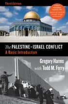 The Palestine-Israel Conflict - A Basic Introduction ebook by Gregory Harms, Todd M. Ferry