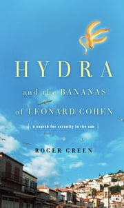 Hydra and the Bananas of Leonard Cohen ebook by Roger Green