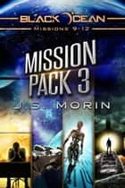 Galaxy Outlaws Mission Pack 3: Missions 9-12 - Black Ocean: Galaxy Outlaws ebook by J.S. Morin