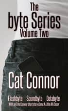 The Byte Series: Volume Two ebook by Cat Connor
