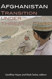 Afghanistan - Transition under Threat ebook by Geoffrey Hayes,Mark Sedra