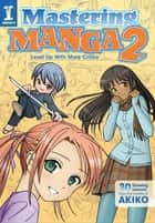 Mastering Manga 2 - Level Up with Mark Crilley ebook by Mark Crilley