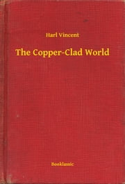 The Copper-Clad World ebook by Harl Vincent