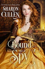 Bound to a Spy - An All the Queen's Spies Novel電子書籍 Sharon Cullen