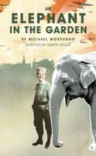 An Elephant in the Garden ebook by Michael Morpurgo, Simon Reade