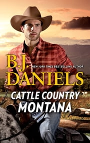 Cattle Country Montana - A 2-in-1 Collection ebooks by B.J. Daniels
