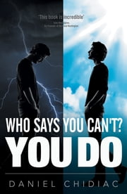 Who Says You Can't? YOU DO ebook by Mr Daniel Chidiac