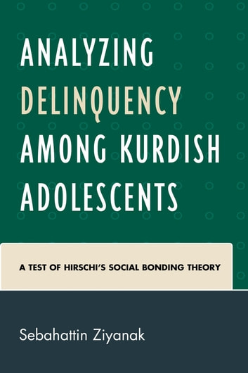 Analyzing Delinquency among Kurdish Adolescents - A Test of Hirschi's Social Bonding Theory ebook by Sebahattin Ziyanak