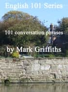 English 101 Series: 101 conversation phrases 電子書籍 by Mark Griffiths