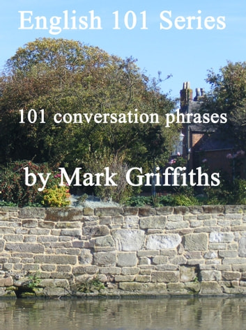 English 101 Series: 101 conversation phrases ebook by Mark Griffiths