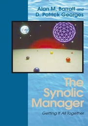 The Synolic Manager - Getting It All Together ebook by D. Patrick Georges & Alan Barratt