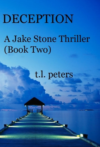 Deception, A Jake Stone Thriller (Book Two) ebook by T.L. Peters