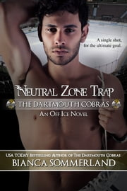 Neutral Zone Trap - The Dartmouth Cobras ~ An Off Ice Novel ebook by Bianca Sommerland
