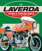 Laverda Twins & Triples Bible ebook by Ian Falloon