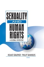 Sexuality and Human Rights - A Global Overview ebook by Phillip Tahmindjis