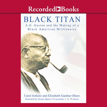 Black Titan - A.G. Gaston and the Making of a Black American Millionaire audiobook by Carol Jenkins,Elizabeth Gardner Hines