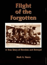 Flight of the Forgotten ebook by Mark A. Vance