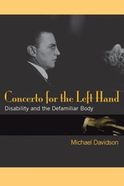 Concerto for the Left Hand - Disability and the Defamiliar Body ebook by Michael Davidson