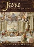 Jesus: The Final Journey ebook by Robert E. Macklin