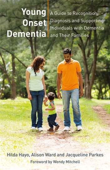 Young Onset Dementia - A Guide to Recognition, Diagnosis, and Supporting Individuals with Dementia and Their Families ebook by Hilda Hayo,Alison Ward,Jacqueline Parkes