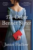 The Other Bennet Sister - The perfect Regency novel for fans of Bridgerton ebook by Janice Hadlow