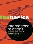 International Relations ebook by Peter Sutch, Juanita Elias