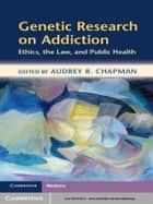 Genetic Research on Addiction ebook by Professor Audrey Chapman, Ph.D.