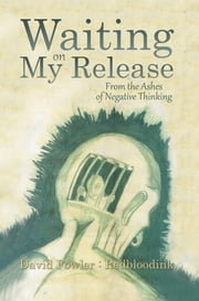 Waiting on My Release - From the Ashes of Negative Thinking ebook by David Fowler