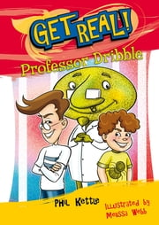Get Real!: Professor Dribble ebook by Phil Kettle