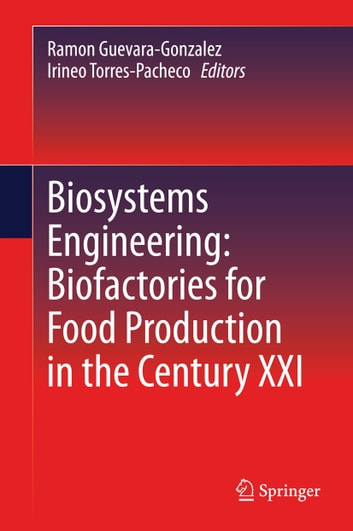 Biosystems Engineering: Biofactories for Food Production in the Century XXI ebook by