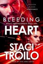 Bleeding Heart ebook by Staci Troilo