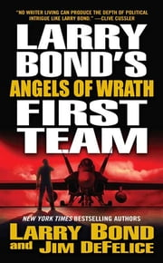 Larry Bond's First Team: Angels of Wrath ebook by Larry Bond,Jim DeFelice