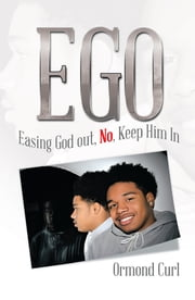 EGO - Easing God out, No, Keep Him In ebook by Ormond Curl