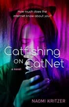 Catfishing on CatNet - A Novel ebook by Naomi Kritzer