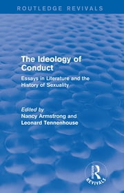The Ideology of Conduct (Routledge Revivals) - Essays in Literature and the History of Sexuality ebook by Nancy Armstrong,Leonard Tennenhouse