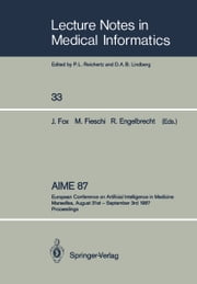 AIME 87 - European Conference on Artificial Intelligence in Medicine Marseilles, August 31st – September 3rd 1987 Proceedings ebook by John Fox,Marius Fieschi,Rolf Engelbrecht