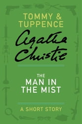 The Man in the Mist - A Tommy & Tuppence Adventure ebook by Agatha Christie
