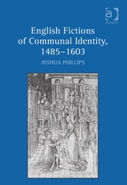 English Fictions of Communal Identity, 1485–1603 ebook by Dr Joshua Phillips
