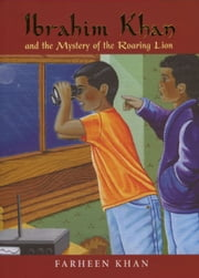 Ibrahim Khan and the Mystery of the Roaring Lion ebook by Farheen Khan