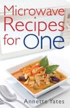 Microwave Recipes For One ebook by Annette Yates