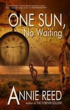 One Sun, No Waiting ebook by Annie Reed