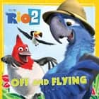 Rio 2: Off and Flying ebook by Cari Meister