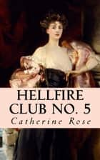 Hellfire Club No. 5: From the Hidden Archives ebook by Catherine Rose