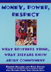 Money, Power, Respect - What Brothers Think, What Sistahs Know About Commitment ebook by Denene Millner,Nick Chiles