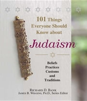 101 Things Everyone Should Know About Judaism: Beliefs, Practices, Customs, And Traditions ebook by Bank, Richard D.