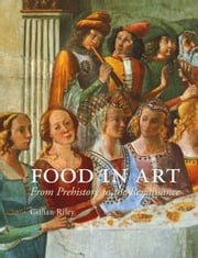 Food in Art - From Prehistory to the Renaissance ebook by Gillian Riley