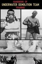 Handbook of Naval Combat Underwater Demolition Team Training - US Navy(1944) ebook by U.S. Navy