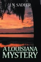 A Louisiana Mystery ebook by J. N. Sadler