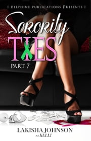 Sorority Ties Part 7 (Finale) ebook by Lakisha Johnson